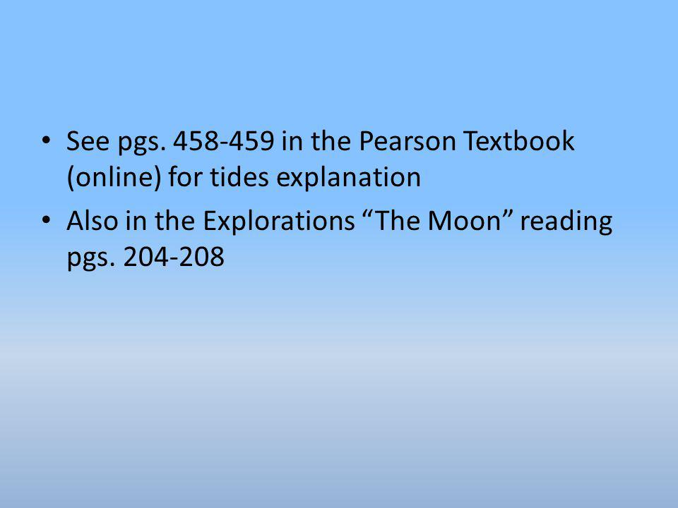 See pgs. 458-459 in the Pearson Textbook (online) for tides explanation