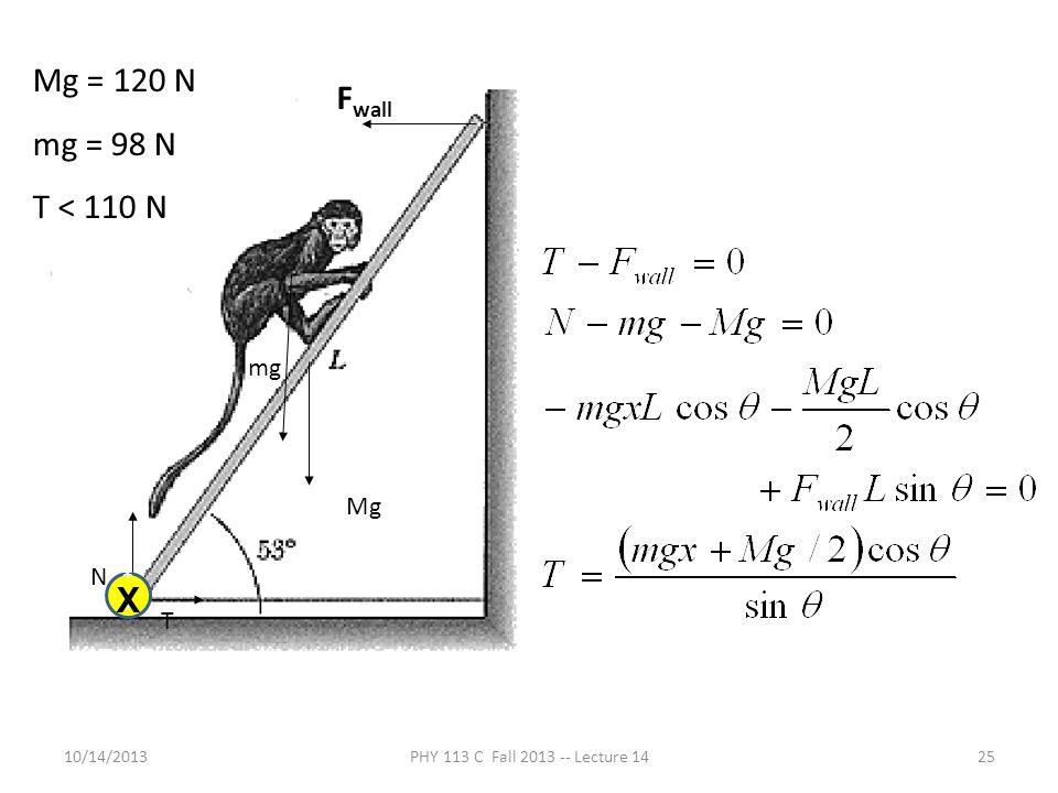 Mg = 120 N mg = 98 N Fwall T < 110 N X mg Mg N ** T 10/14/2013