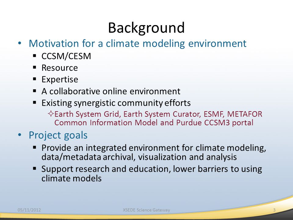 Background Motivation for a climate modeling environment Project goals