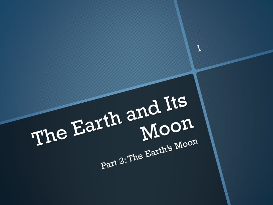The Earth and Its Moon Part 2: The Earth's Moon