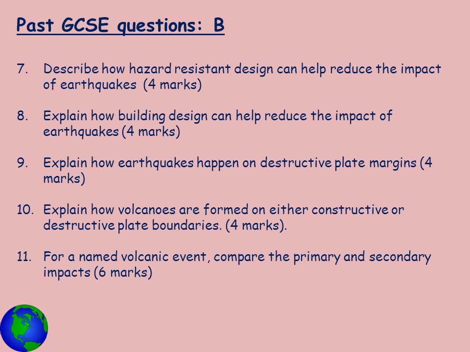 Past GCSE questions: B Describe how hazard resistant design can help reduce the impact of earthquakes (4 marks)