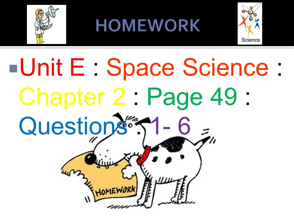 Unit E : Space Science : Chapter 2 : Page 49 : Questions : 1- 6