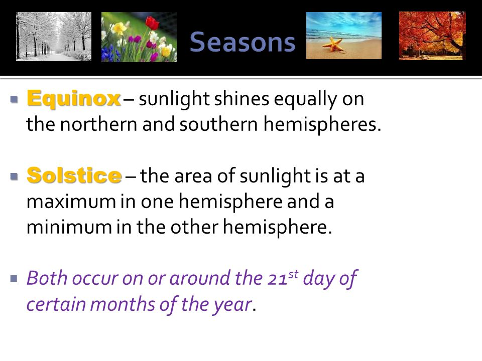 Seasons Equinox – sunlight shines equally on the northern and southern hemispheres.