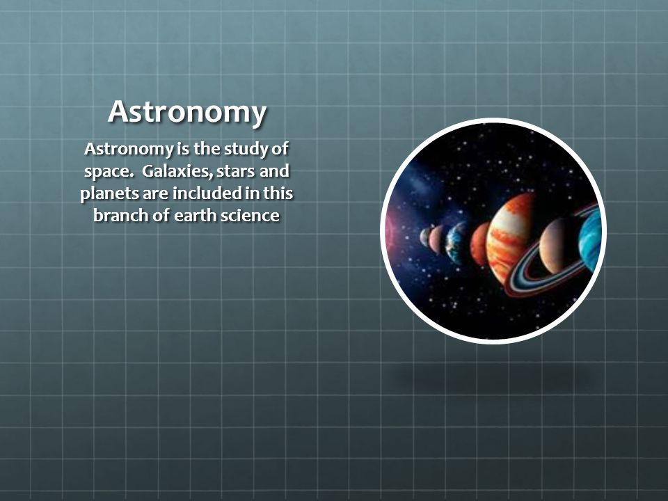 Astronomy Astronomy is the study of space.
