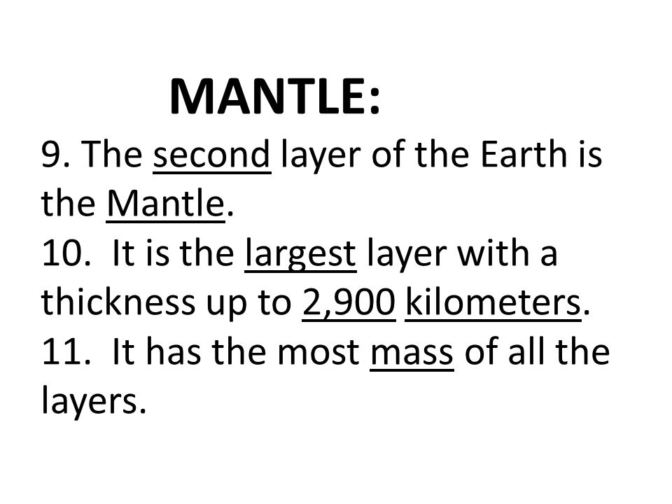 MANTLE: 9. The second layer of the Earth is the Mantle. 10