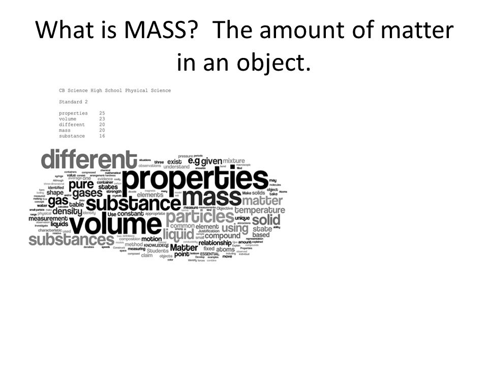 What is MASS The amount of matter in an object.