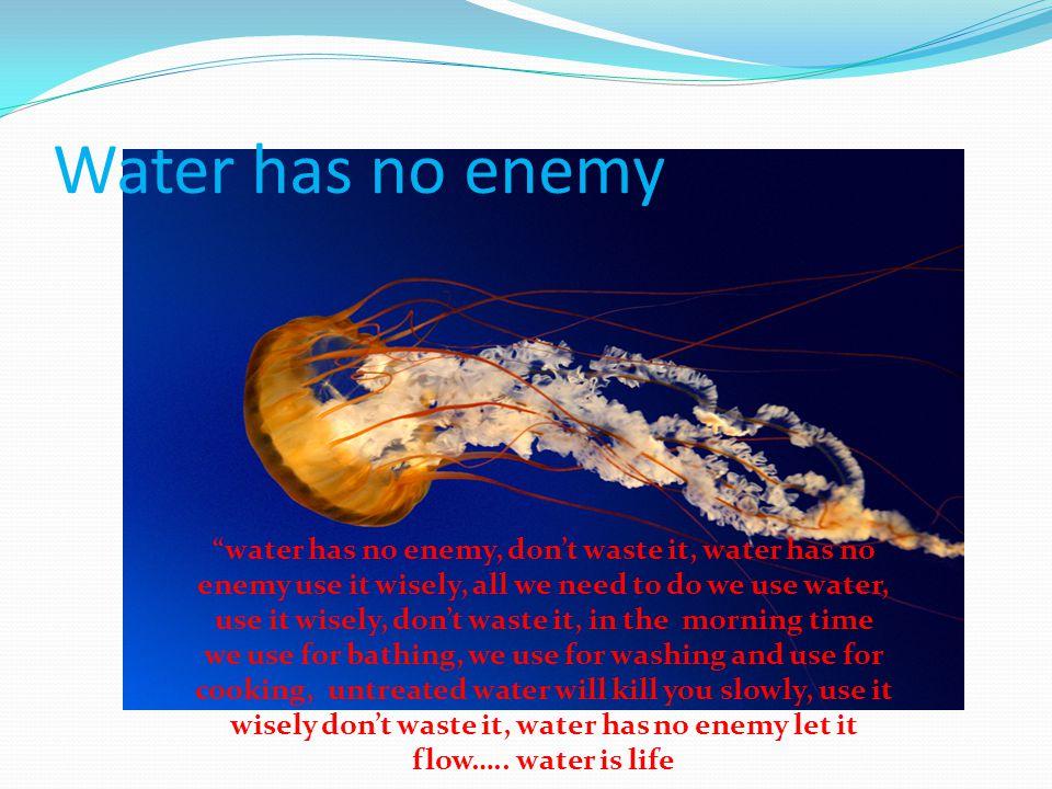 Water has no enemy