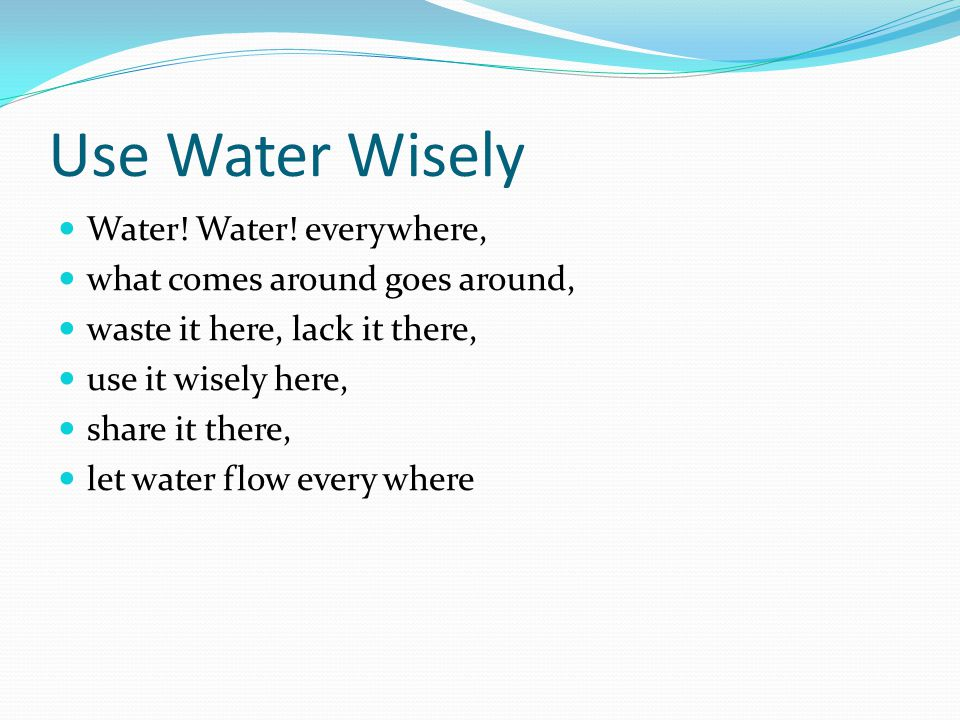 Use Water Wisely Water! Water! everywhere,