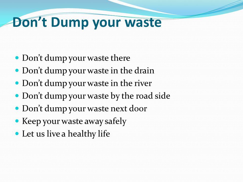 Don't Dump your waste Don't dump your waste there
