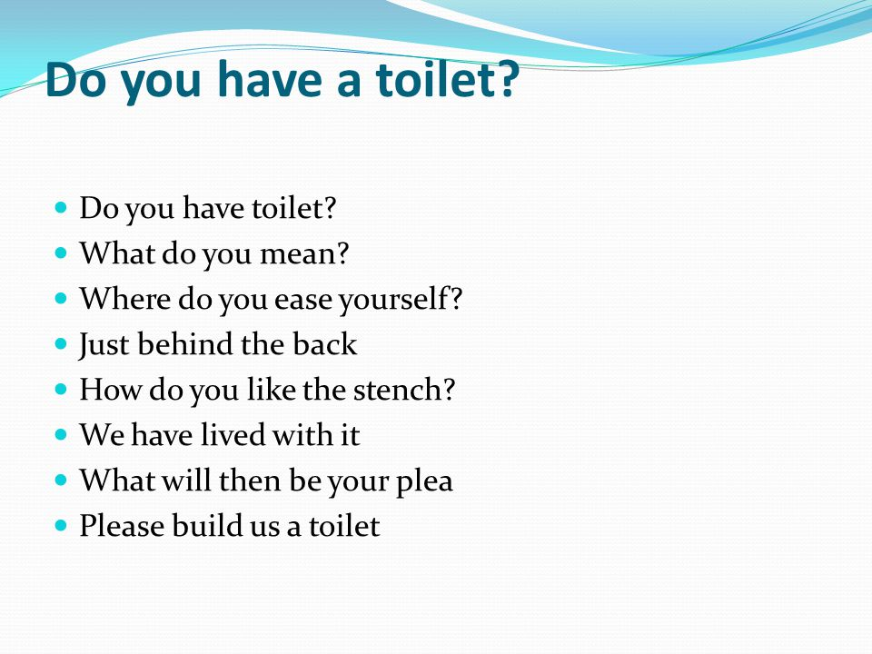 Do you have a toilet Do you have toilet What do you mean