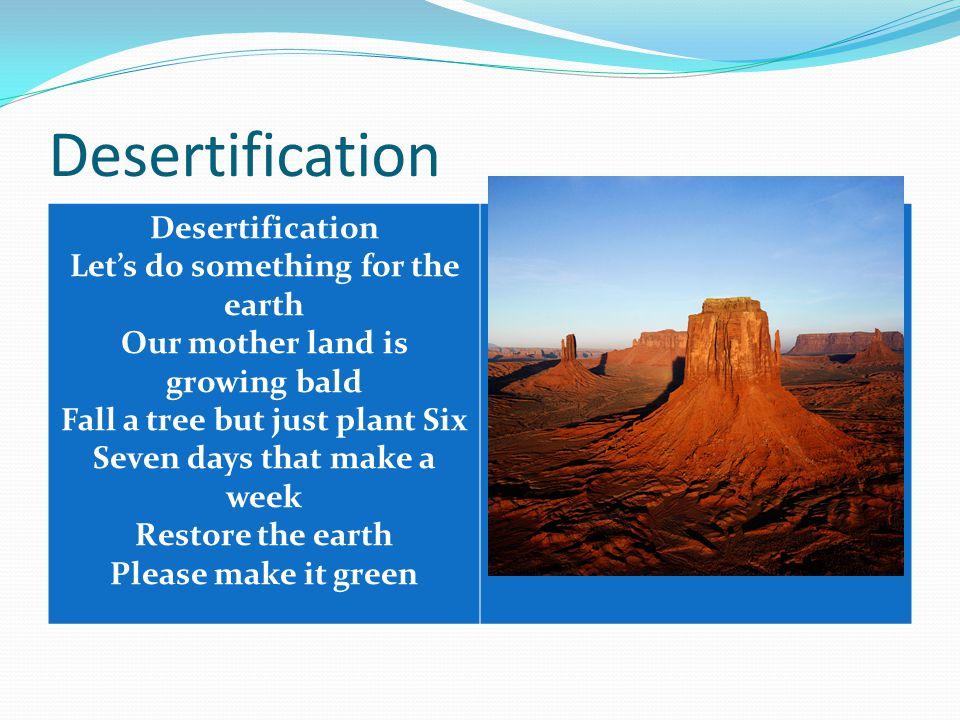 Desertification Desertification Let's do something for the earth