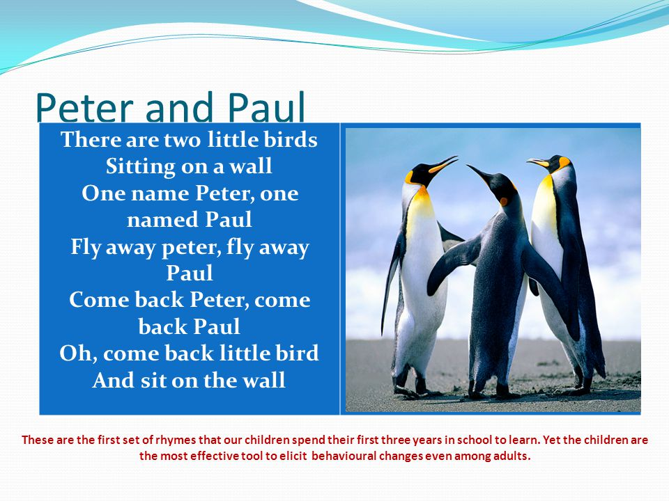 Peter and Paul There are two little birds Sitting on a wall