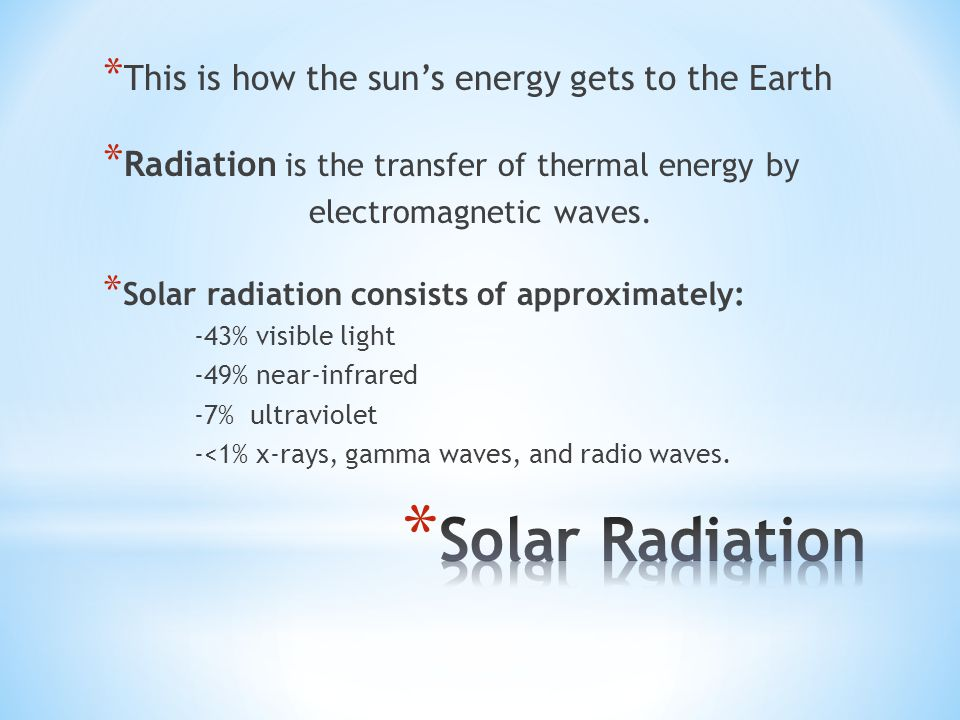 Solar Radiation This is how the sun's energy gets to the Earth