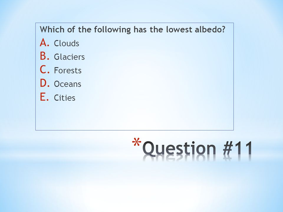 Question #11 Which of the following has the lowest albedo Clouds