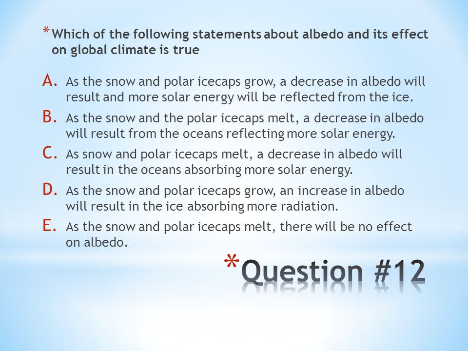 Which of the following statements about albedo and its effect on global climate is true