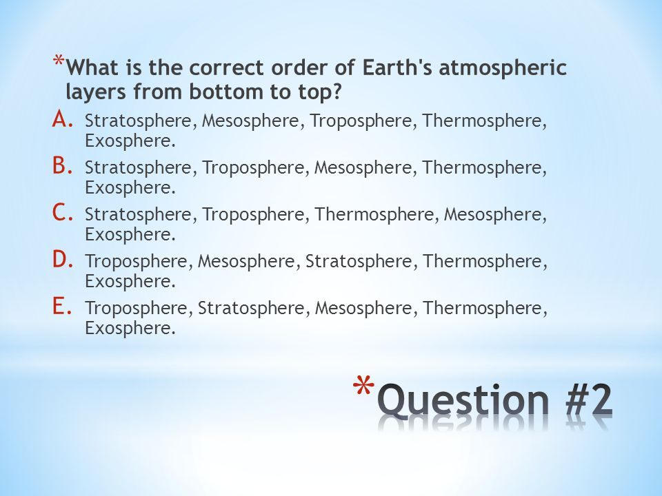 What is the correct order of Earth s atmospheric layers from bottom to top