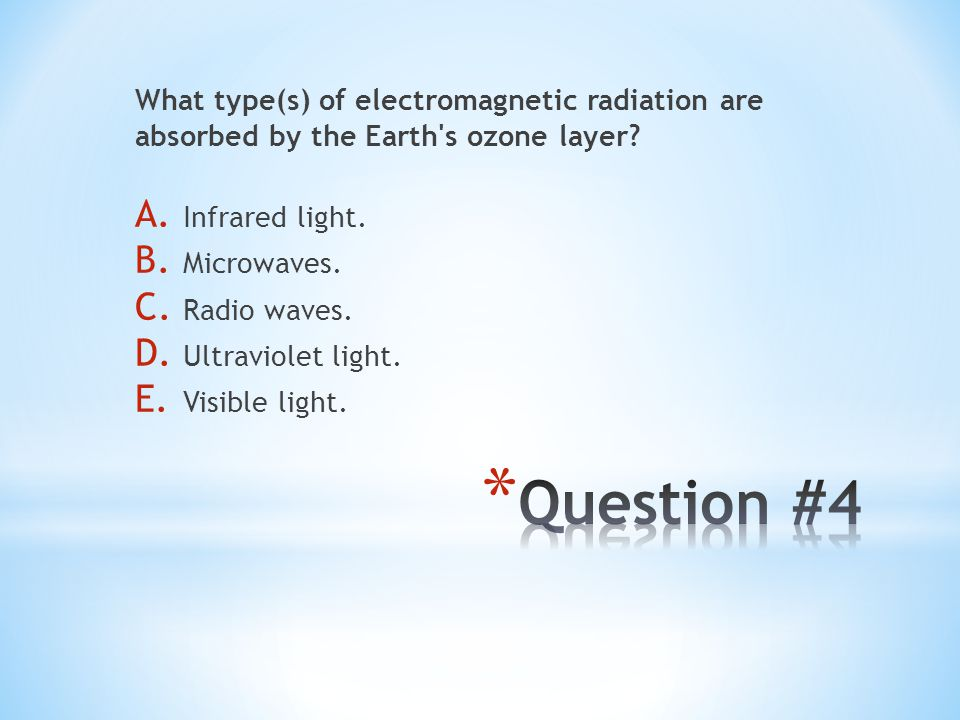 What type(s) of electromagnetic radiation are absorbed by the Earth s ozone layer