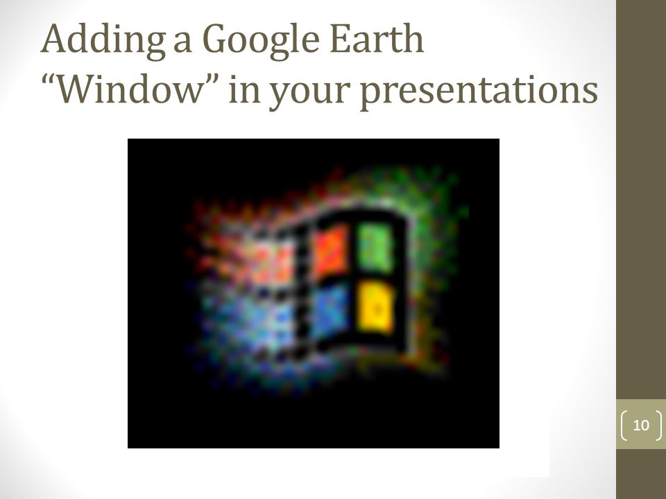 Adding a Google Earth Window in your presentations