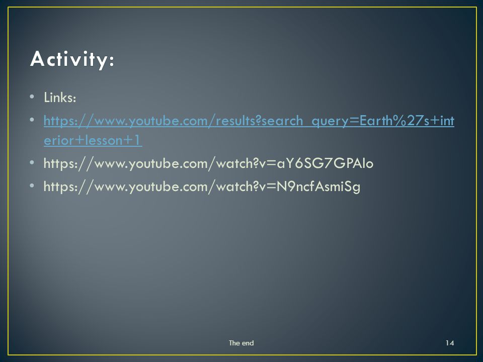 Activity: Links: https://www.youtube.com/results search_query=Earth%27s+interior+lesson+1. https://www.youtube.com/watch v=aY6SG7GPAlo.
