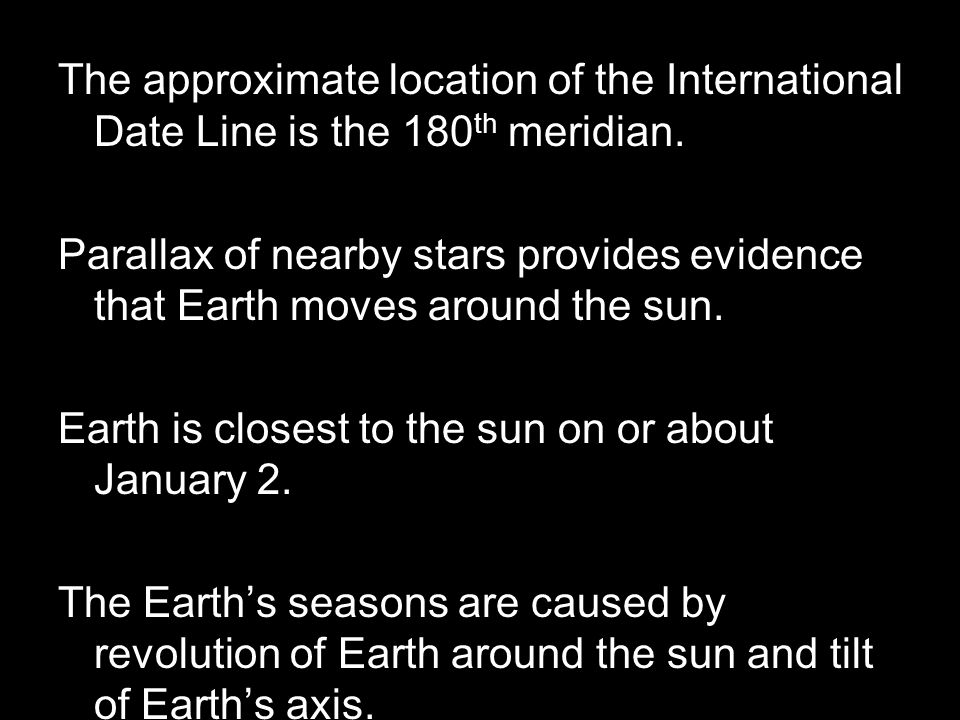 The approximate location of the International Date Line is the 180th meridian.