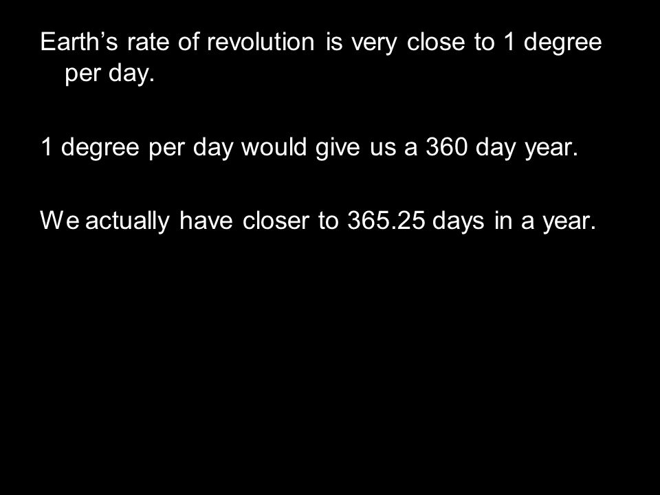 Earth's rate of revolution is very close to 1 degree per day.