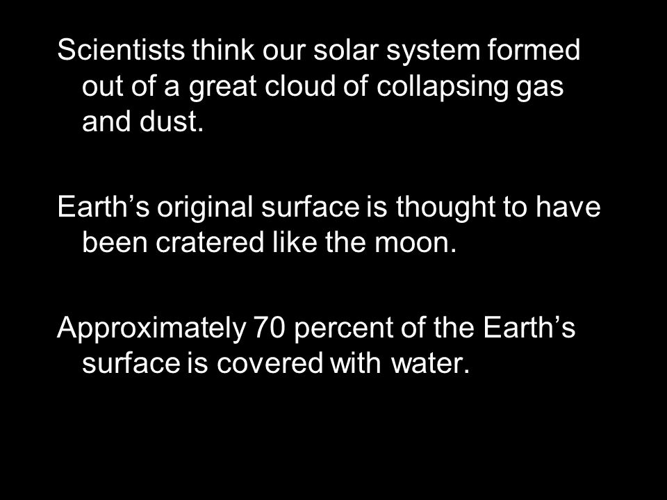 Scientists think our solar system formed out of a great cloud of collapsing gas and dust.