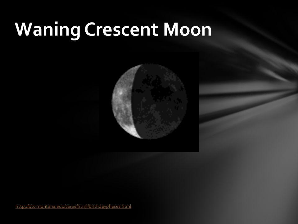 Waning Crescent Moon http://btc.montana.edu/ceres/html/birthdayphases.html