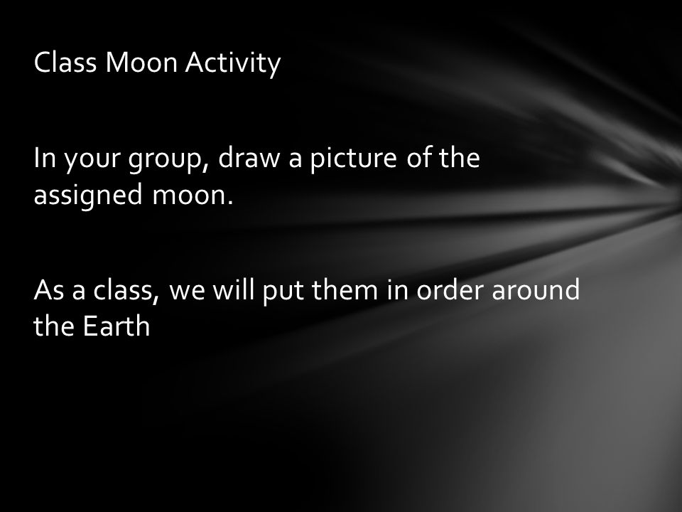 Class Moon Activity In your group, draw a picture of the assigned moon