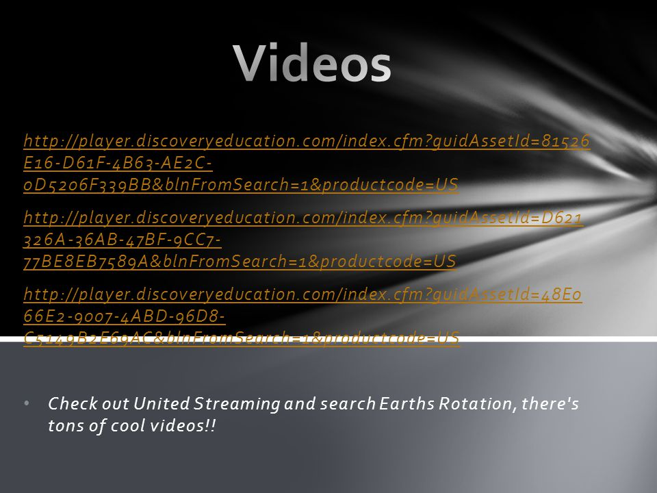 Videos http://player.discoveryeducation.com/index.cfm guidAssetId=81526 E16-D61F-4B63-AE2C- 0D5206F339BB&blnFromSearch=1&productcode=US.