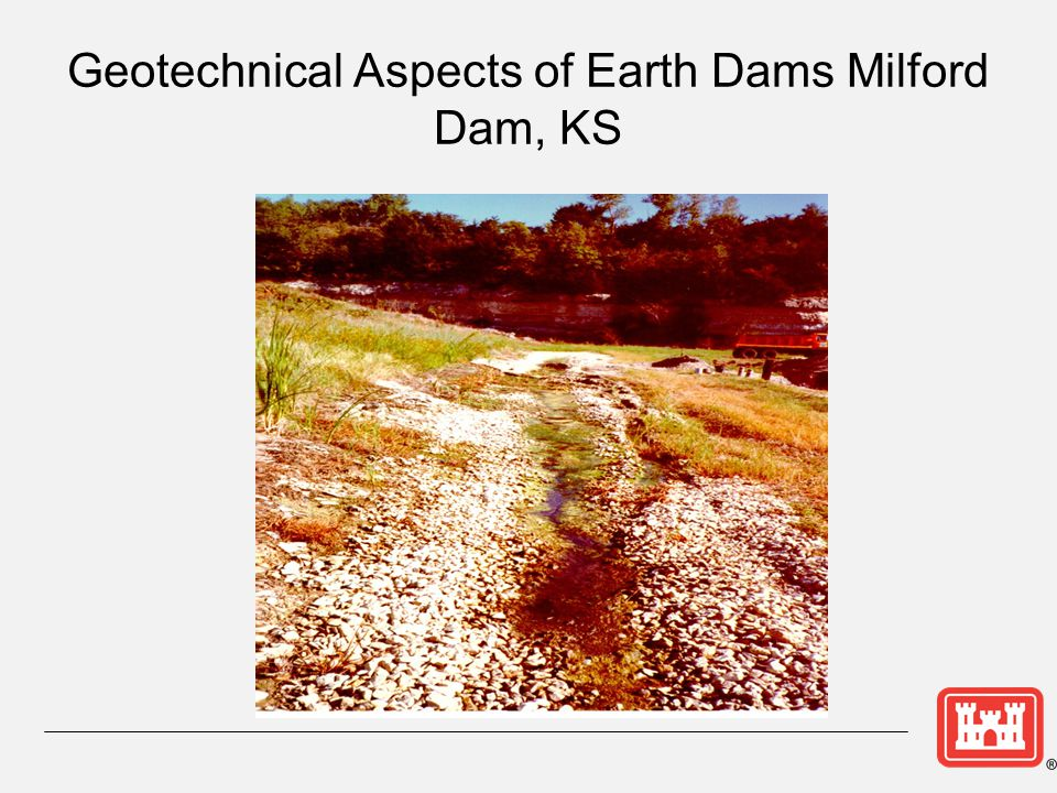 Geotechnical Aspects of Earth Dams Milford Dam, KS
