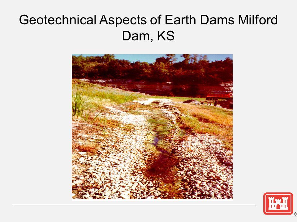 Geotechnical Aspects of Earth Dams Milford Dam, KS