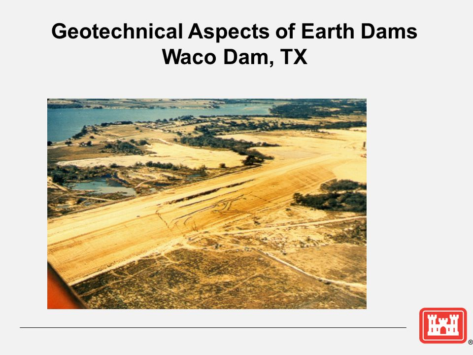 Geotechnical Aspects of Earth Dams Waco Dam, TX