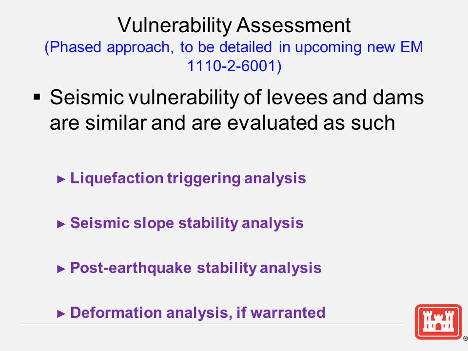 Vulnerability Assessment (Phased approach, to be detailed in upcoming new EM 1110-2-6001)