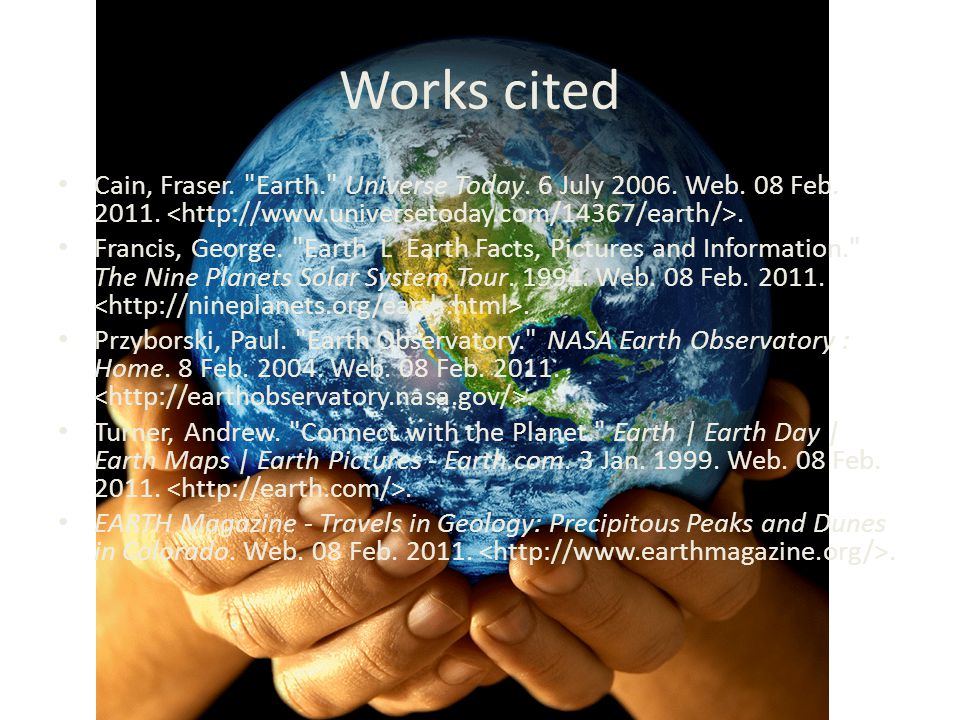 Works cited Cain, Fraser. Earth. Universe Today. 6 July 2006. Web. 08 Feb. 2011. <http://www.universetoday.com/14367/earth/>.