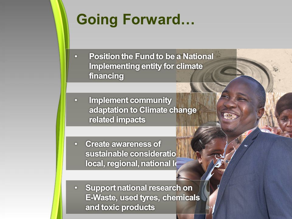 Going Forward… Position the Fund to be a National Implementing entity for climate financing.