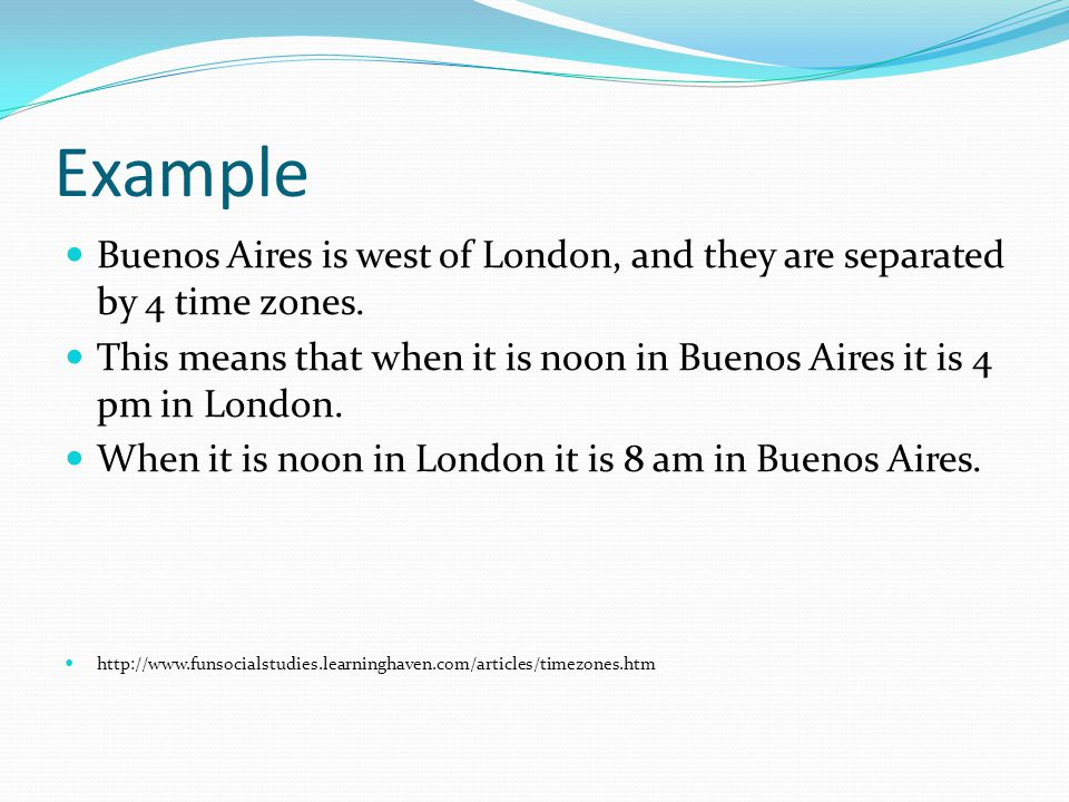 Example Buenos Aires is west of London, and they are separated by 4 time zones.
