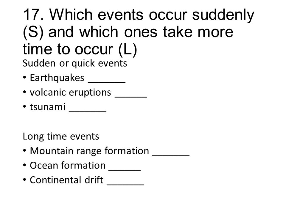 17. Which events occur suddenly (S) and which ones take more time to occur (L)