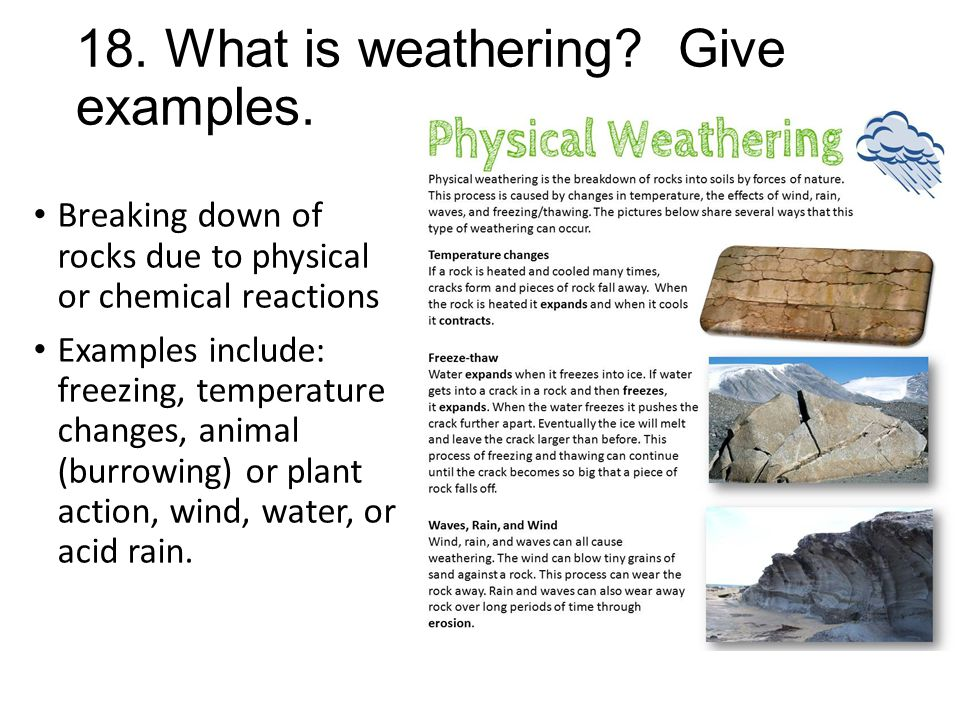 18. What is weathering Give examples.