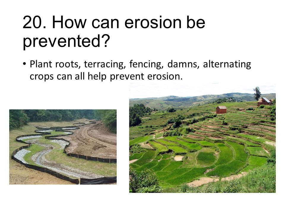 20. How can erosion be prevented