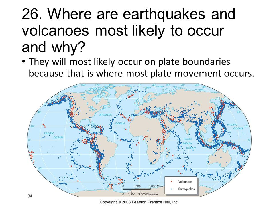 26. Where are earthquakes and volcanoes most likely to occur and why