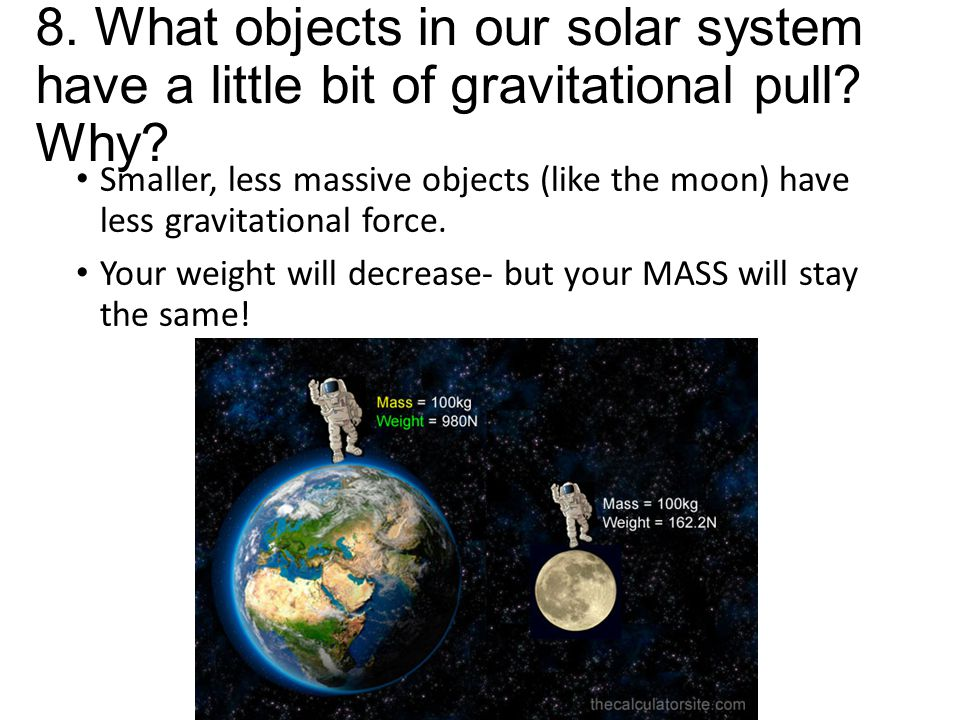 8. What objects in our solar system have a little bit of gravitational pull Why