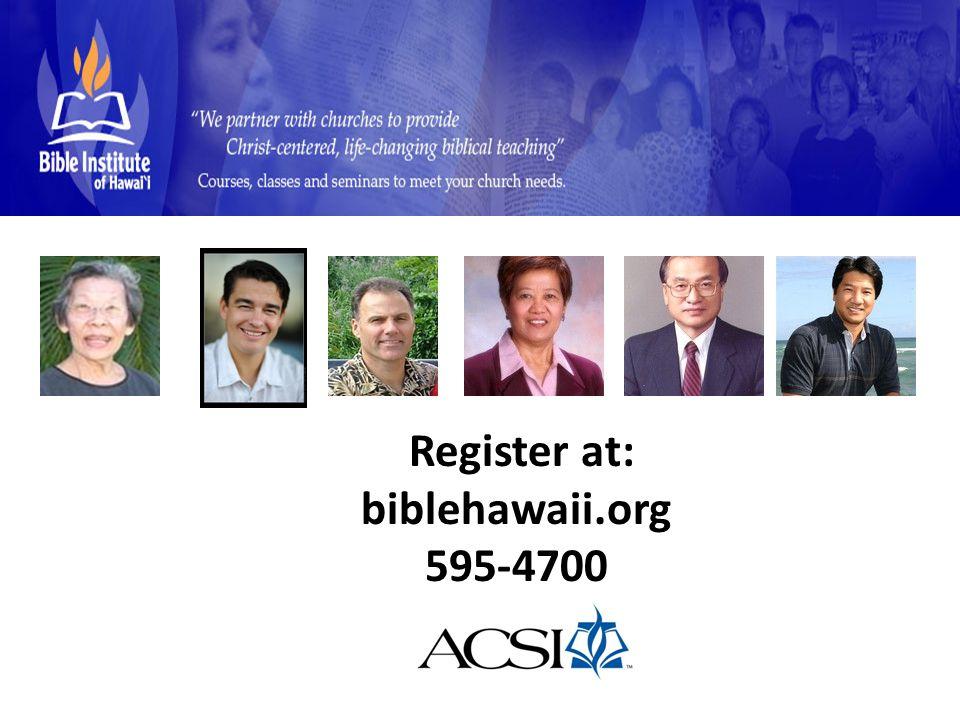 Register at: biblehawaii.org 595-4700