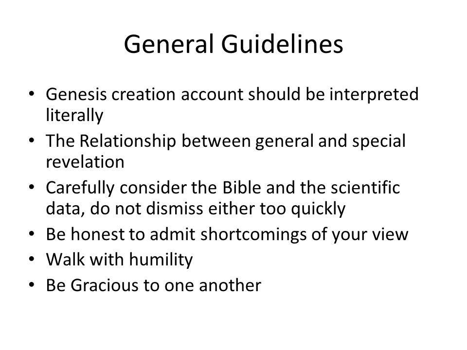 General Guidelines Genesis creation account should be interpreted literally. The Relationship between general and special revelation.
