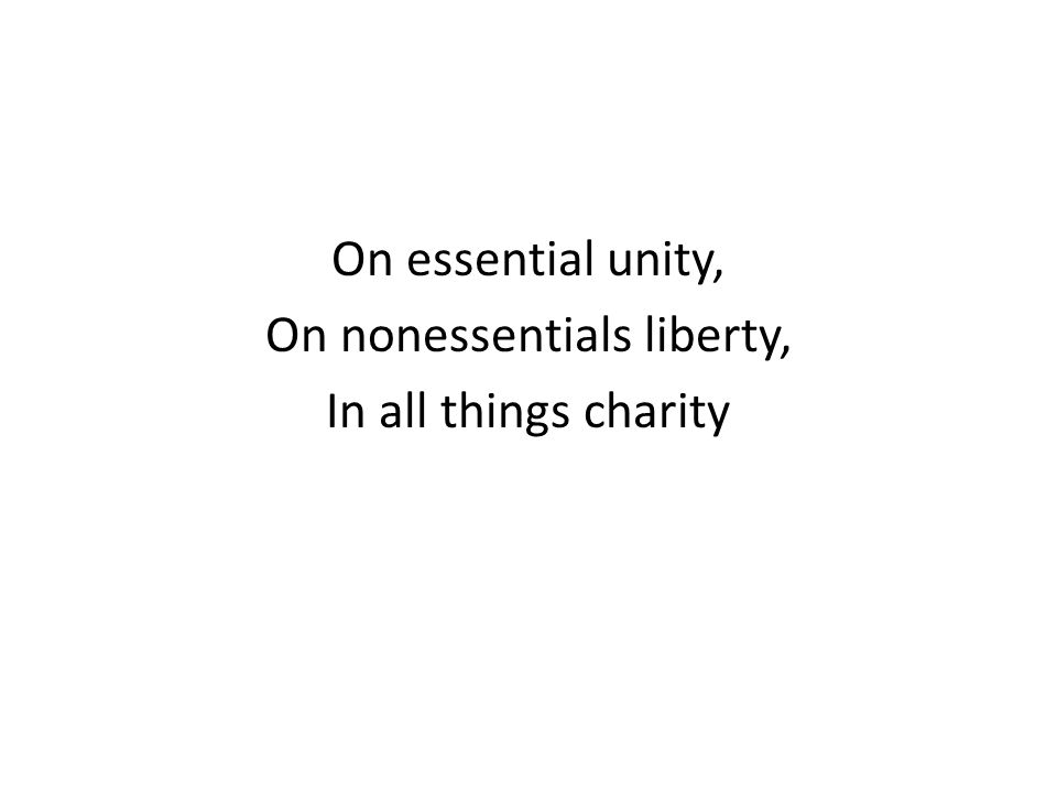 On essential unity, On nonessentials liberty, In all things charity