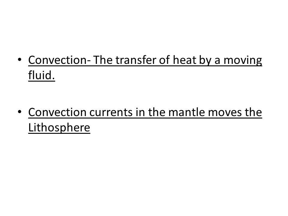 Convection- The transfer of heat by a moving fluid.