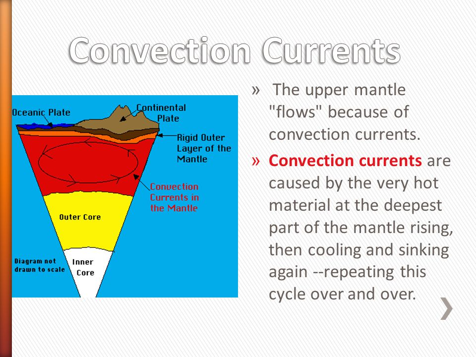 Convection Currents The upper mantle flows because of convection currents.