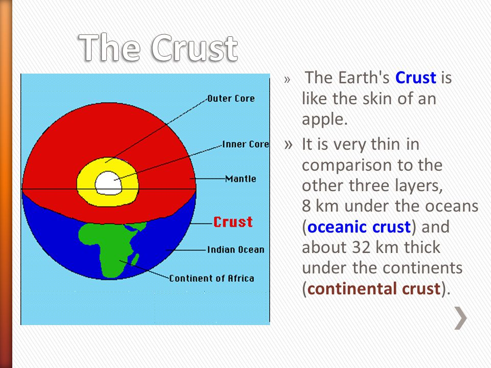 The Crust The Earth s Crust is like the skin of an apple.