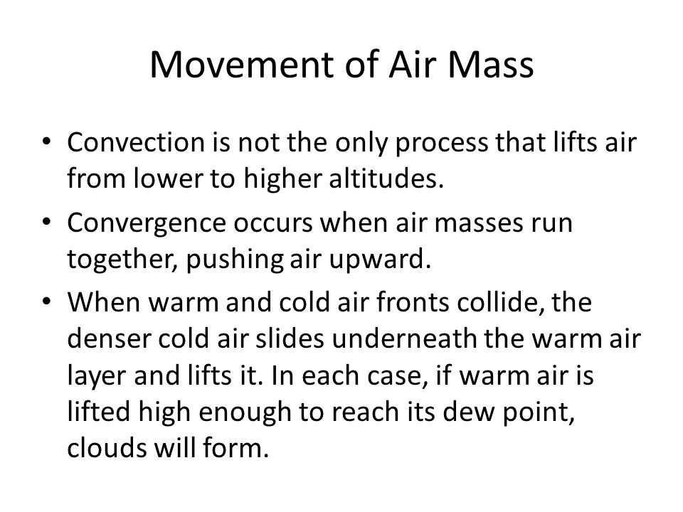 Movement of Air Mass Convection is not the only process that lifts air from lower to higher altitudes.