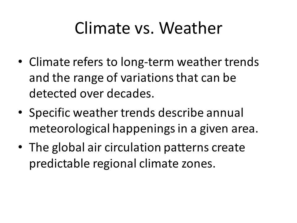 Climate vs. Weather Climate refers to long-term weather trends and the range of variations that can be detected over decades.