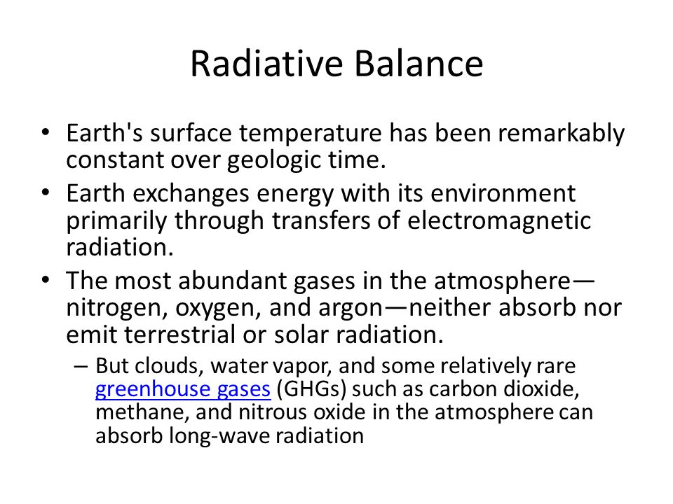 Radiative Balance Earth s surface temperature has been remarkably constant over geologic time.